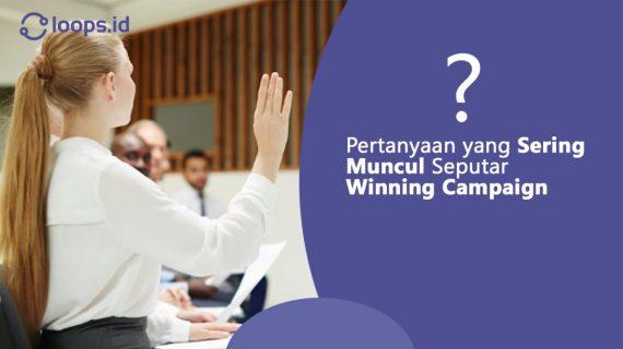 Pertanyaan yang Sering Muncul Seputar Winning Campaign