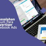 4 Kesalahan Umum Para Advertiser Facebook Ads