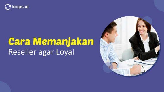 Cara Memanjakan Reseller agar Loyal