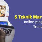 5 Teknik Marketing Online yang Sedang Trend Saat Ini