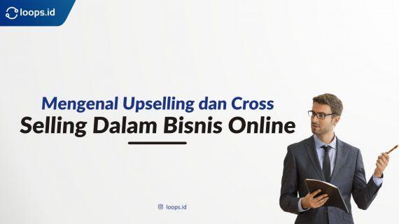 Mengenal Upselling dan Cross Selling Dalam Bisnis Online