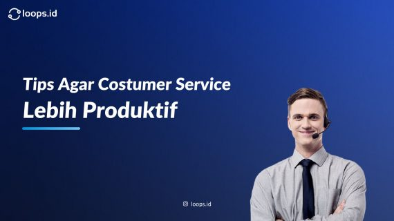 Tips Agar Customer Service Lebih Produktif