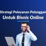 Strategi Pelayanan Pelanggan untuk Bisnis Online