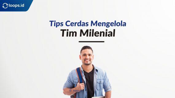 Tips Cerdas Mengelola Tim Milenial