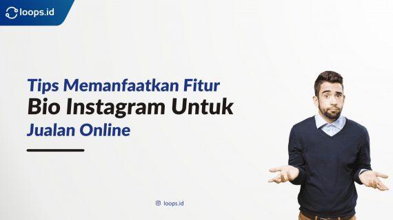 Tips Memanfaatkan Fitur Bio Instagram untuk Jualan Online