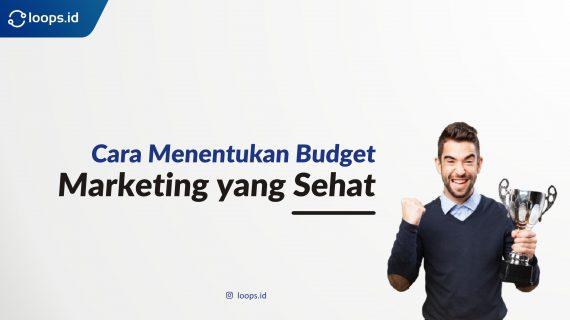 Cara Menentukan Budget Marketing yang Sehat