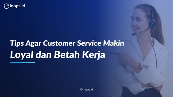 Tips Agar Customer Service Makin Loyal dan Betah Kerja