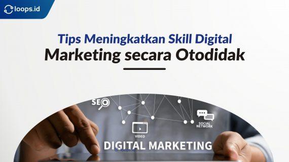 Tips Meningkatkan Skill Digital Marketing secara Otodidak