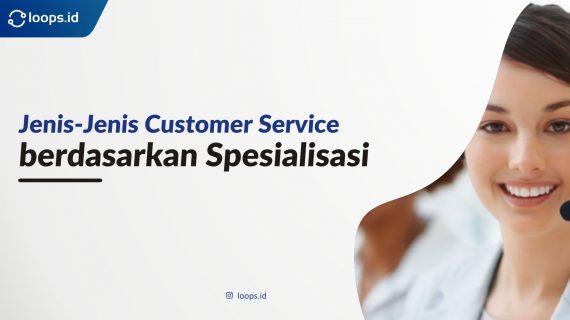 Jenis-Jenis Customer Service Berdasarkan Spesialisasi