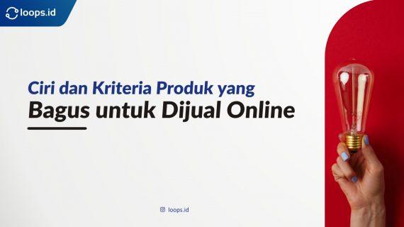 Ciri dan Kriteria Produk yang Bagus untuk Dijual Online
