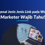 Mengenal Jenis Jenis Link pada Website, Marketer Wajib Tahu!