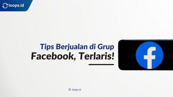 Tips Berjualan di Grup Facebook, Terlaris!