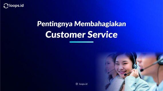 Pentingnya Membahagiakan Customer Service