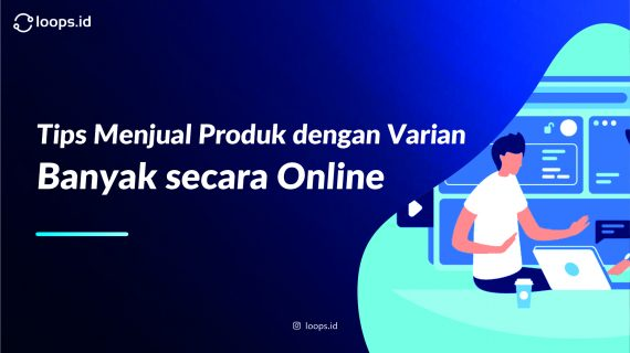 Tips Menjual Produk dengan Varian Banyak secara Online