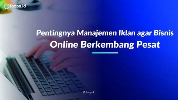 Pentingnya Manajemen Iklan agar Bisnis Online Berkembang Pesat