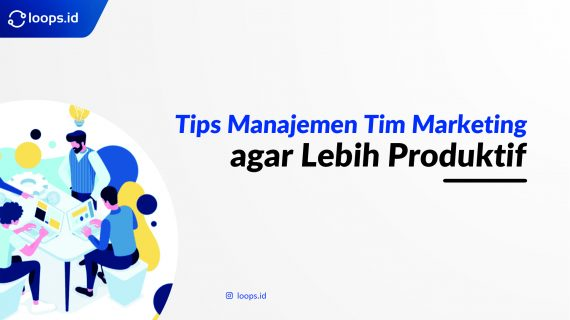 Tips Manajemen Tim Marketing agar Lebih Produktif