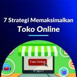 7 Strategi Memaksimalkan Toko Online