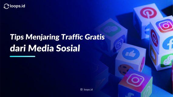 Tips Menjaring Traffic Gratis dari Media Sosial