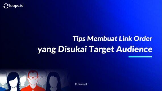 Tips Membuat Link Order yang Disukai Target Audience