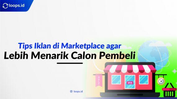 Tips Iklan di Marketplace agar Lebih Menarik Calon Pembeli
