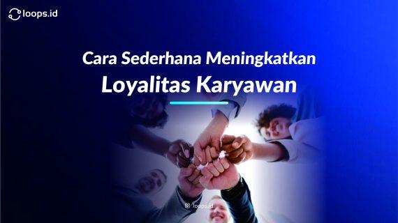 Cara Sederhana Meningkatkan Loyalitas Karyawan