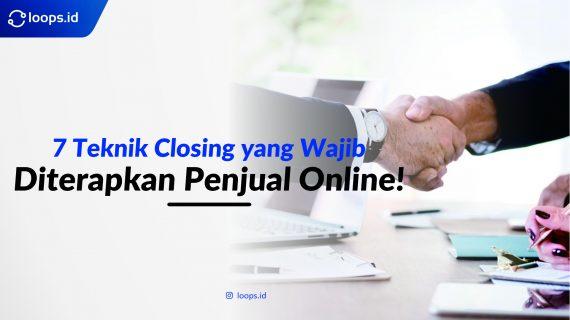7 Teknik Closing yang Wajib Diterapkan Penjual Online!