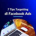 7 Tips Targetting di Facebook Ads