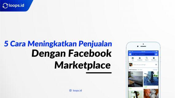 5 Cara Meningkatkan Penjualan Dengan Facebook Marketplace