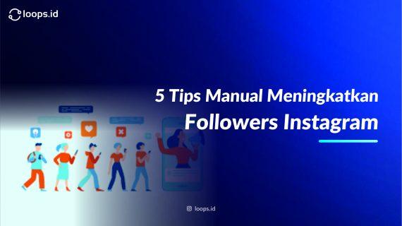 5 Tips Manual Meningkatkan Followers Instagram