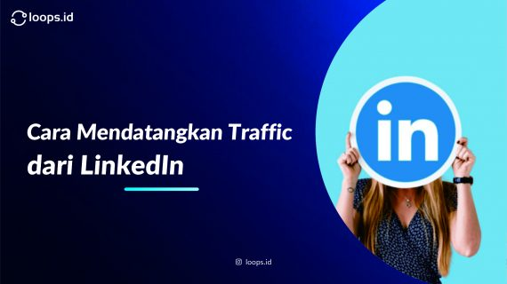Cara Mendatangkan Traffic dari Linkedln